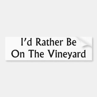 I'd Rather Be On The Vineyard Bumper Sticker