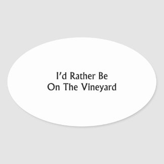 I'd Rather Be On The Vineyard Oval Sticker