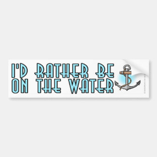 I'd rather be on the water bumper sticker