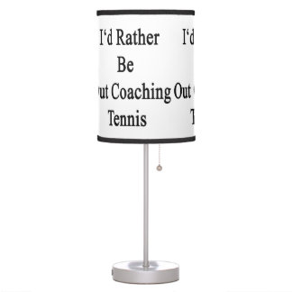 I'd Rather Be Out Coaching Tennis Table Lamps