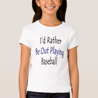 I'd Rather Be Out Playing Baseball T-Shirt