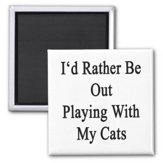 I'd Rather Be Out Playing With My Cats 2 Inch Square Magnet