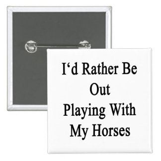 I'd Rather Be Out Playing With My Horses 2 Inch Square Button