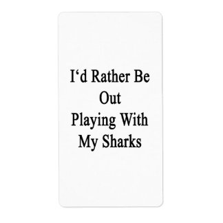 I'd Rather Be Out Playing With My Sharks Shipping Label