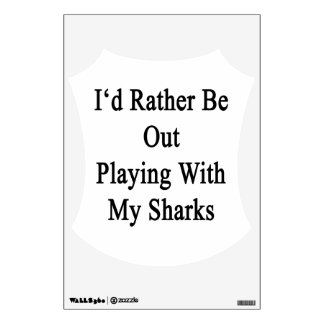 I'd Rather Be Out Playing With My Sharks Wall Graphic