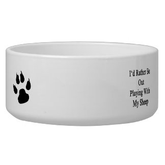 I'd Rather Be Out Playing With My Sheep Dog Food Bowl