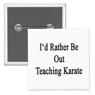 I'd Rather Be Out Teaching Karate 2 Inch Square Button