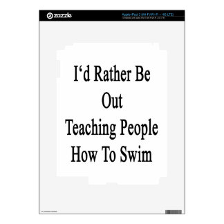 I'd Rather Be Out Teaching People How To Swim Decals For iPad 3