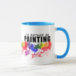 I'd Rather Be Painting Watercolor Artist Mug