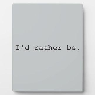 I'd rather be. plaque