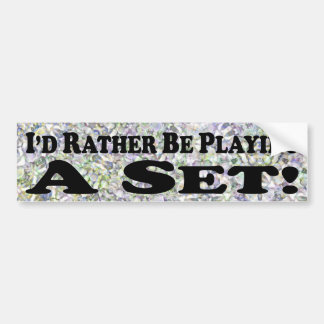 i'd Rather Be Playing A Set - Bumper Sticker