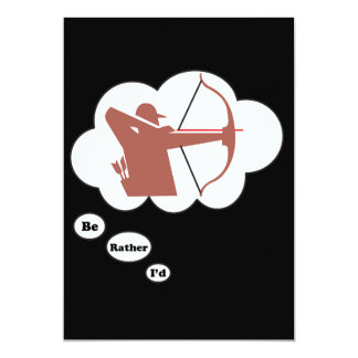 I'd rather be playing Archery 3 5x7 Paper Invitation Card