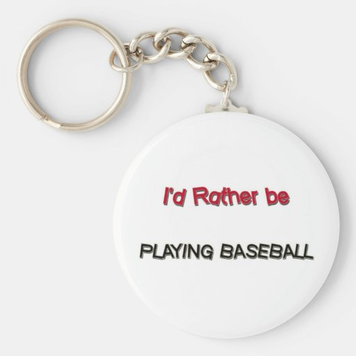 I'd Rather Be Playing Baseball Keychains