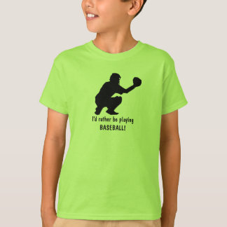 I'd rather be  playing BASEBALL! T-Shirt