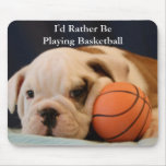 """""""I'd Rather Be Playing Basketball"""" Bulldog Puppy Mouse Pad"""