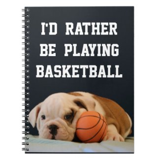 I'd Rather Be Playing BasketBall - Bulldog Puppy Note Books
