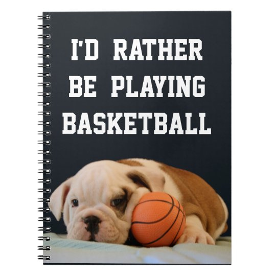 I'd Rather Be Playing BasketBall - Bulldog Puppy Notebook
