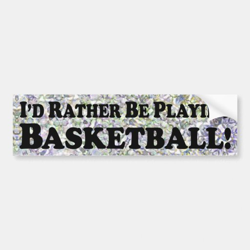i'd Rather Be Playing Basketball - Bumper Sticker