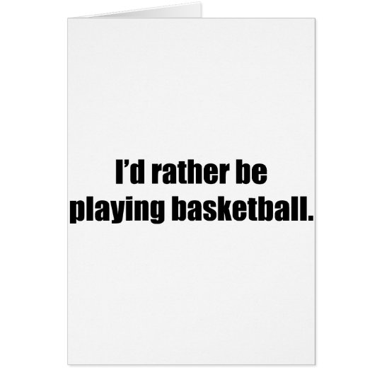 I'd Rather  Be Playing Basketball Card