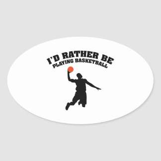 I'd Rather Be Playing Basketball Oval Sticker
