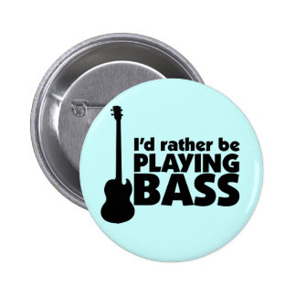 I'D Rather Be Playing Bass Button