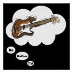 i'd rather be playing Bass Guitar Posters