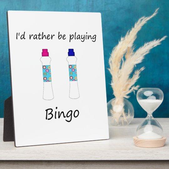 I'd rather be playing bingo (daubers) plaque