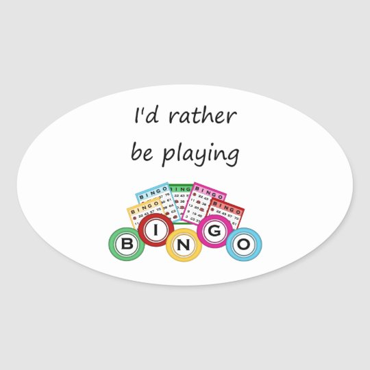 I'd rather be playing bingo oval sticker