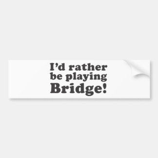 I'd Rather Be Playing Bridge! Car Bumper Sticker