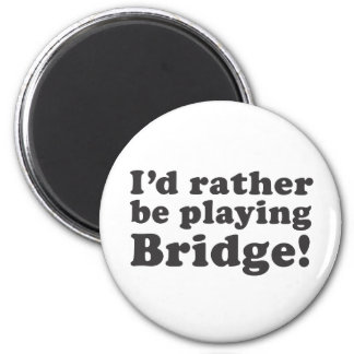 I'd Rather Be Playing Bridge! Fridge Magnets