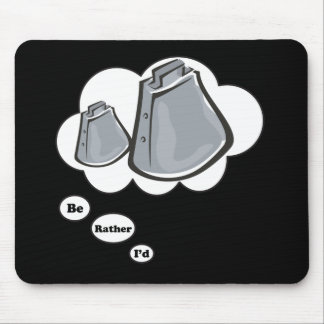 i'd rather be playing Cowbells Mouse Pad