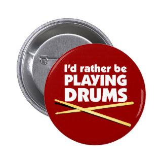 I'D Rather Be Playing Drums Button