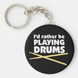 I'D Rather Be Playing Drums Keychain