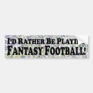 I'd Rather Be Playing Fantasy Football - Sticker