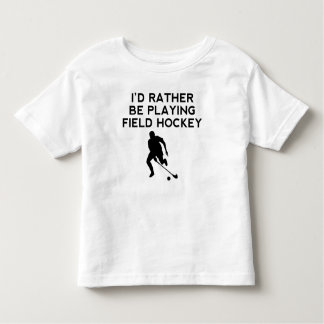 I'd Rather Be Playing Field Hockey Shirts