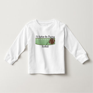 I'd Rather Be Playing Football Toddler T-shirt