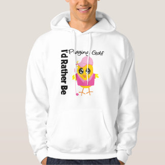 I'd Rather Be Playing Golf Hoodie
