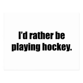 I'd Rather Be Playing Hockey Postcard