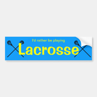 I'd rather be playing lacrosse bumper sticker