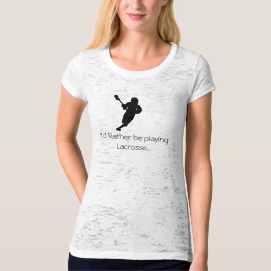 I'd Rather be playing Lacrosse... T-Shirt
