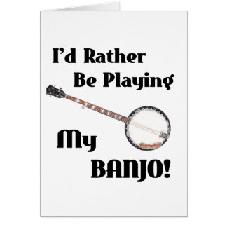 I'd Rather be Playing My Banjo Card