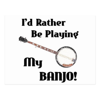 I'd Rather be Playing My Banjo Postcard