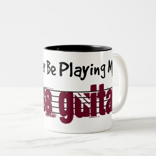 I'd Rather Be Playing My Bass Guitar Two-Tone Coffee Mug