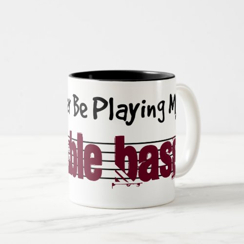I'd Rather Be Playing My Double Bass Two-Tone Coffee Mug