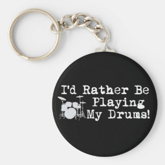 I'd Rather Be Playing My Drums Keychain