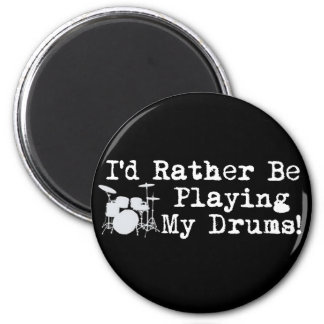 I'd Rather Be Playing My Drums Magnet