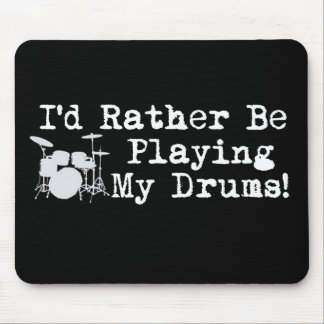 I'd Rather Be Playing My Drums Mouse Pad
