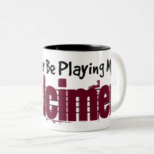 I'd Rather Be Playing My Dulcimer Two-Tone Coffee Mug
