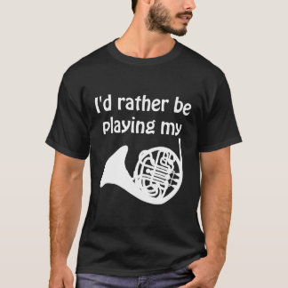 I'd Rather Be Playing My French Horn Music Graphic T-Shirt