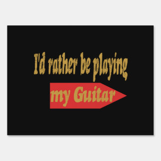 I'd Rather Be Playing My Guitar - Black background Sign
